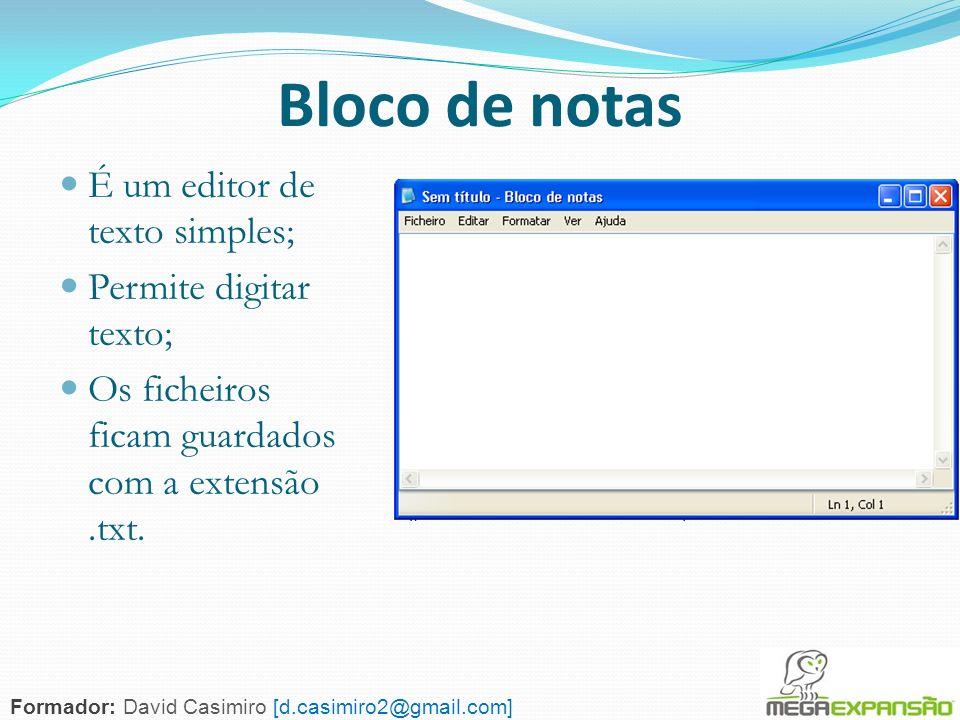 79 Bloco de notas É um editor de texto simples; Permite digitar texto; Os ficheiros ficam guardados com a extensão.txt. Formador: David Casimiro [d.ca