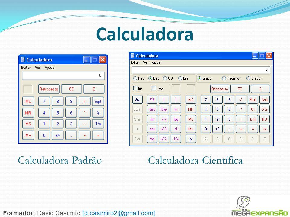 82 Calculadora Calculadora Padrão Calculadora Científica Formador: David Casimiro [d.casimiro2@gmail.com]