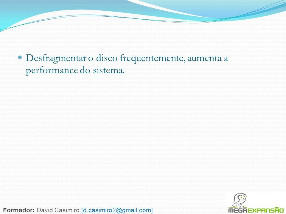 86 Desfragmentar o disco frequentemente, aumenta a performance do sistema. Formador: David Casimiro [d.casimiro2@gmail.com]