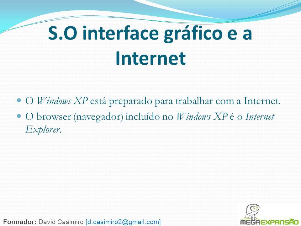 92 S.O interface gráfico e a Internet O Windows XP está preparado para trabalhar com a Internet. O browser (navegador) incluído no Windows XP é o Inte