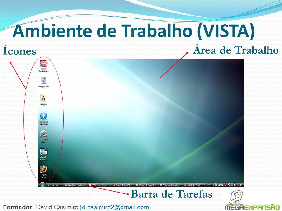 93 Ambiente de Trabalho (VISTA) Ícones Barra de Tarefas Área de Trabalho Formador: David Casimiro [d.casimiro2@gmail.com]