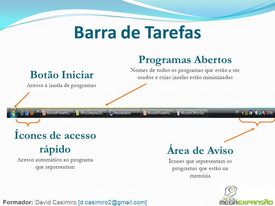 94 Barra de Tarefas Botão Iniciar Acesso à janela de programas Ícones de acesso rápido Acesso automático ao programa que representam Área de Aviso Íco