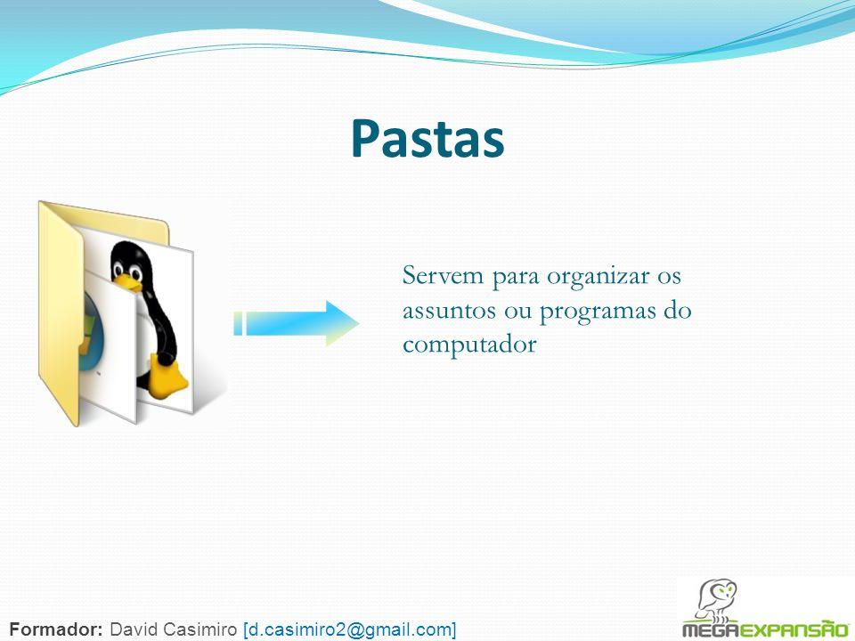 96 Pastas Servem para organizar os assuntos ou programas do computador Formador: David Casimiro [d.casimiro2@gmail.com]