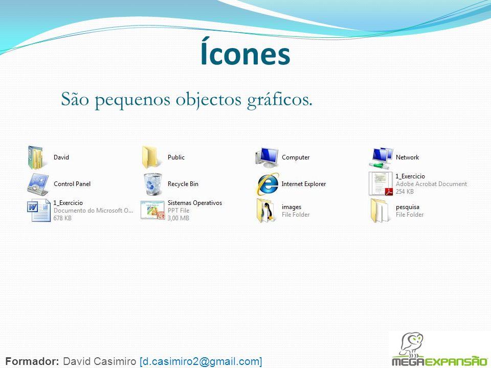 97 Ícones São pequenos objectos gráficos. Formador: David Casimiro [d.casimiro2@gmail.com]