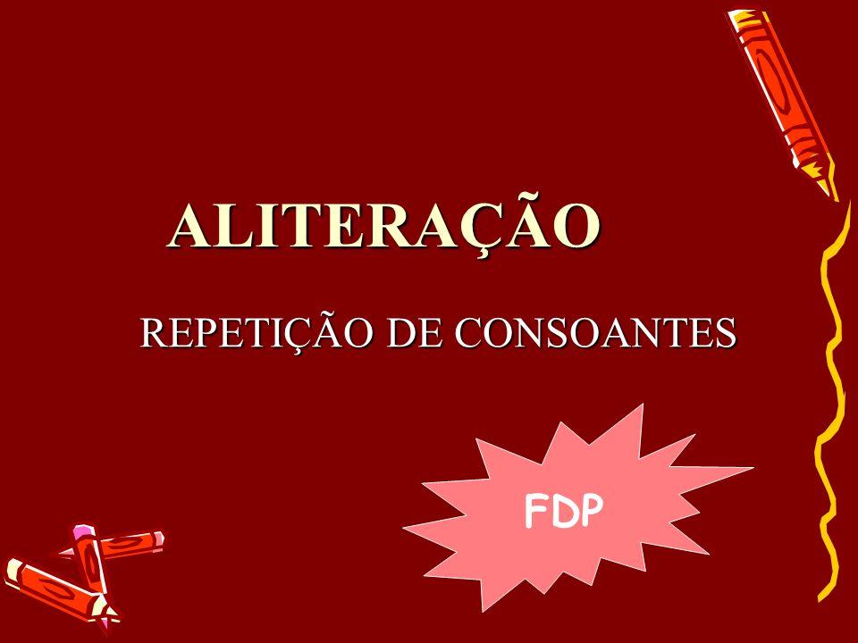 ALITERAÇÃO REPETIÇÃO DE CONSOANTES FDP