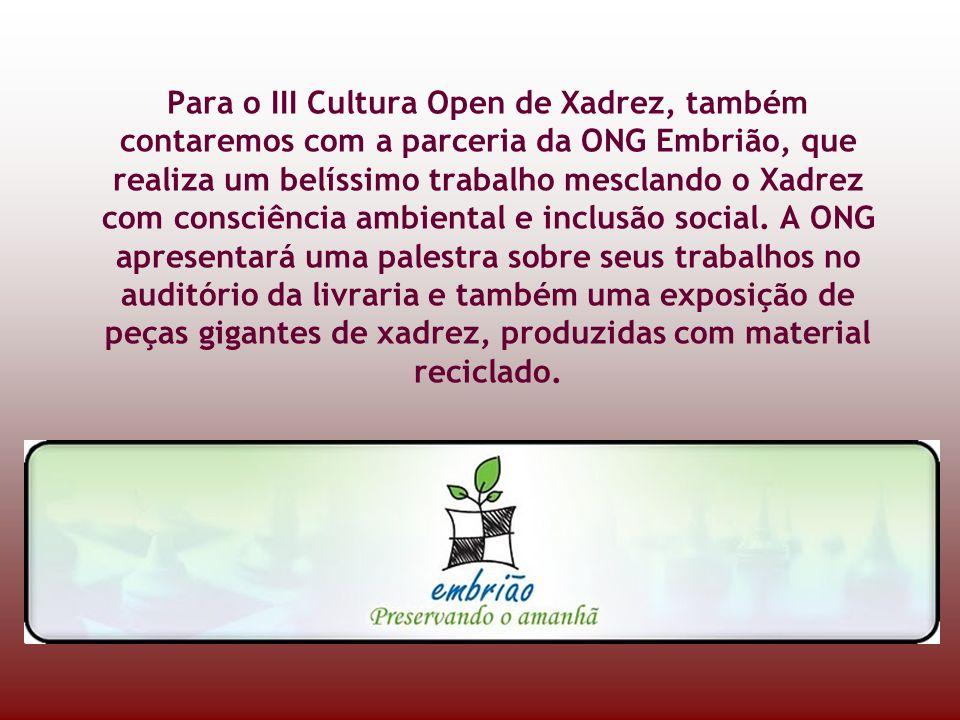 Para o III Cultura Open de Xadrez, também contaremos com a parceria da ONG Embrião, que realiza um belíssimo trabalho mesclando o Xadrez com consciência ambiental e inclusão social.
