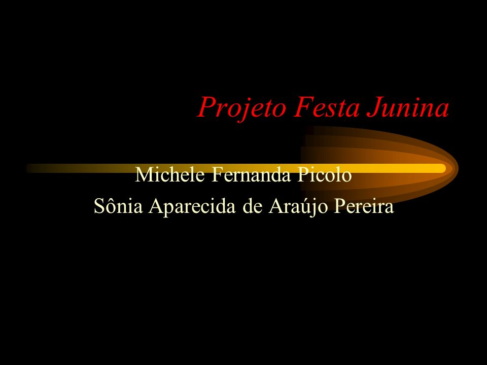 Projeto Festa Junina Michele Fernanda Picolo Sônia Aparecida de Araújo Pereira