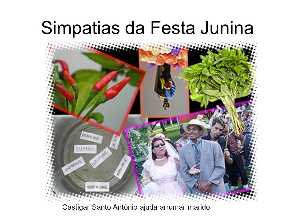 Simpatias da Festa Junina Castigar Santo Antônio ajuda arrumar marido