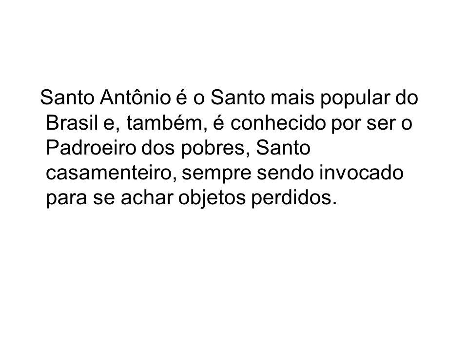 Santo Antônio é o Santo mais popular do Brasil e, também, é conhecido por ser o Padroeiro dos pobres, Santo casamenteiro, sempre sendo invocado para se achar objetos perdidos.