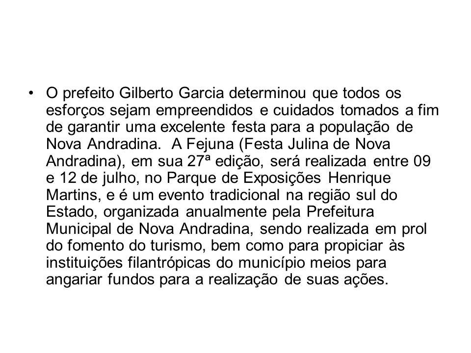 O prefeito Gilberto Garcia determinou que todos os esforços sejam empreendidos e cuidados tomados a fim de garantir uma excelente festa para a população de Nova Andradina.