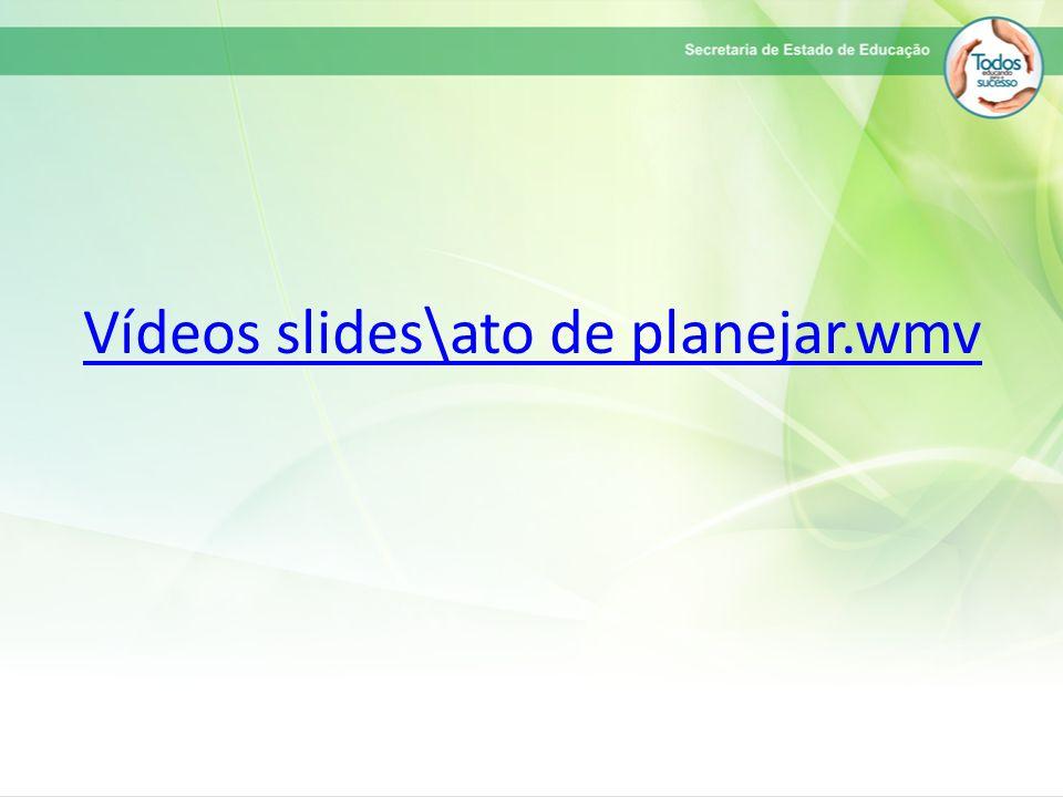 Vídeos slides\ato de planejar.wmv