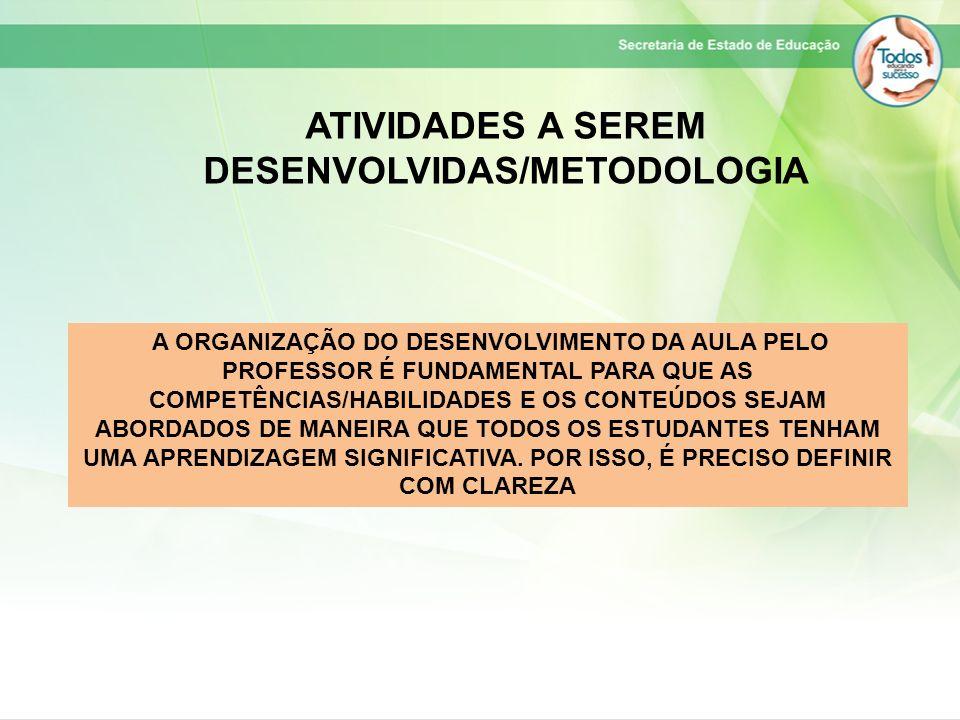 ATIVIDADES A SEREM DESENVOLVIDAS/METODOLOGIA A ORGANIZAÇÃO DO DESENVOLVIMENTO DA AULA PELO PROFESSOR É FUNDAMENTAL PARA QUE AS COMPETÊNCIAS/HABILIDADE