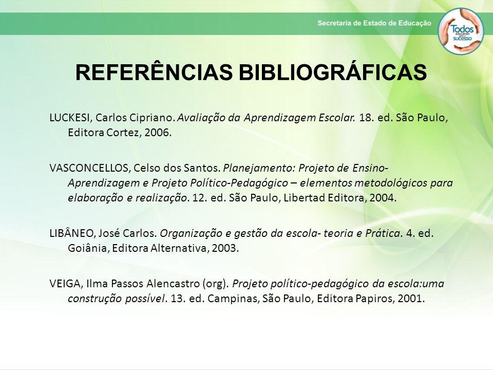 REFERÊNCIAS BIBLIOGRÁFICAS LUCKESI, Carlos Cipriano. Avaliação da Aprendizagem Escolar. 18. ed. São Paulo, Editora Cortez, 2006. VASCONCELLOS, Celso d