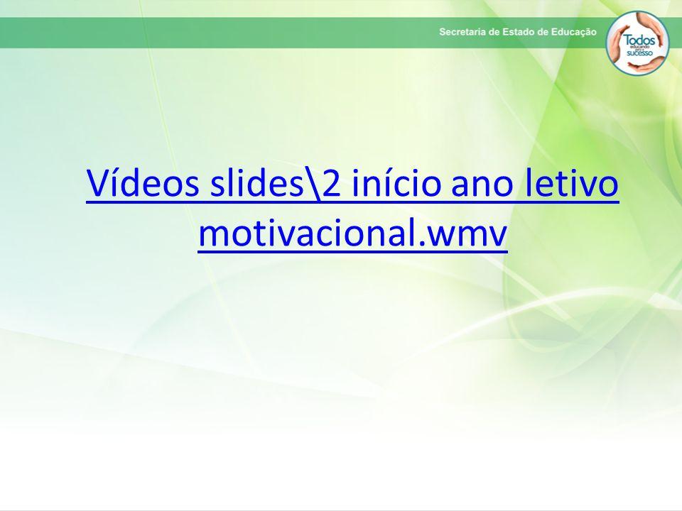 Vídeos slides\2 início ano letivo motivacional.wmv