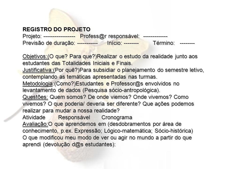 REGISTRO DO PROJETO Projeto: ----------------- Profess@r responsável: ------------- Previsão de duração: ----------- Início: -------- Término: -------