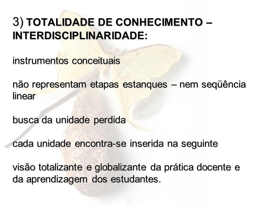 3) TOTALIDADE DE CONHECIMENTO – INTERDISCIPLINARIDADE: instrumentos conceituais não representam etapas estanques – nem seqüência linear busca da unida