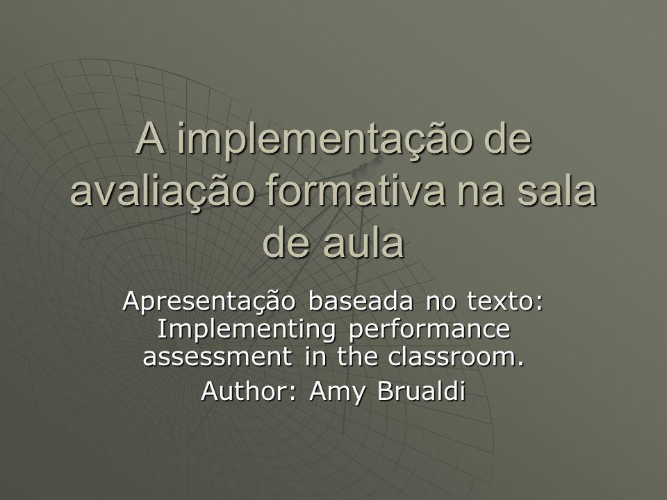 A implementação de avaliação formativa na sala de aula Apresentação baseada no texto: Implementing performance assessment in the classroom. Author: Am