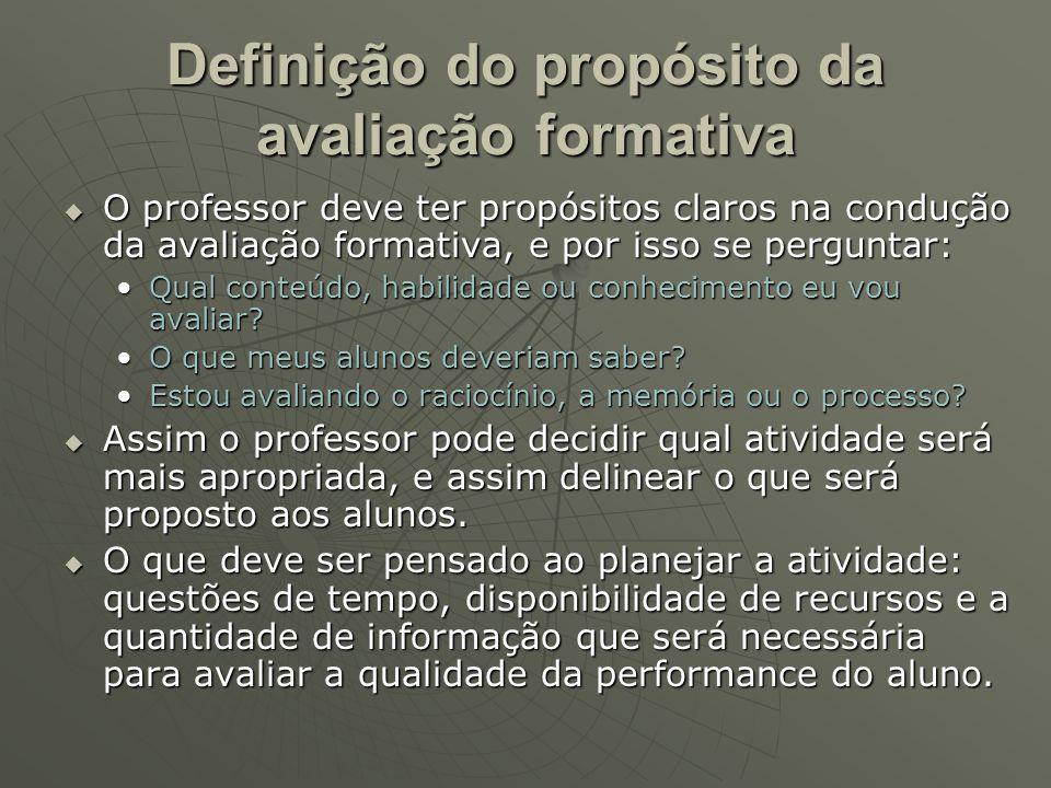 Definição do propósito da avaliação formativa O professor deve ter propósitos claros na condução da avaliação formativa, e por isso se perguntar: O pr