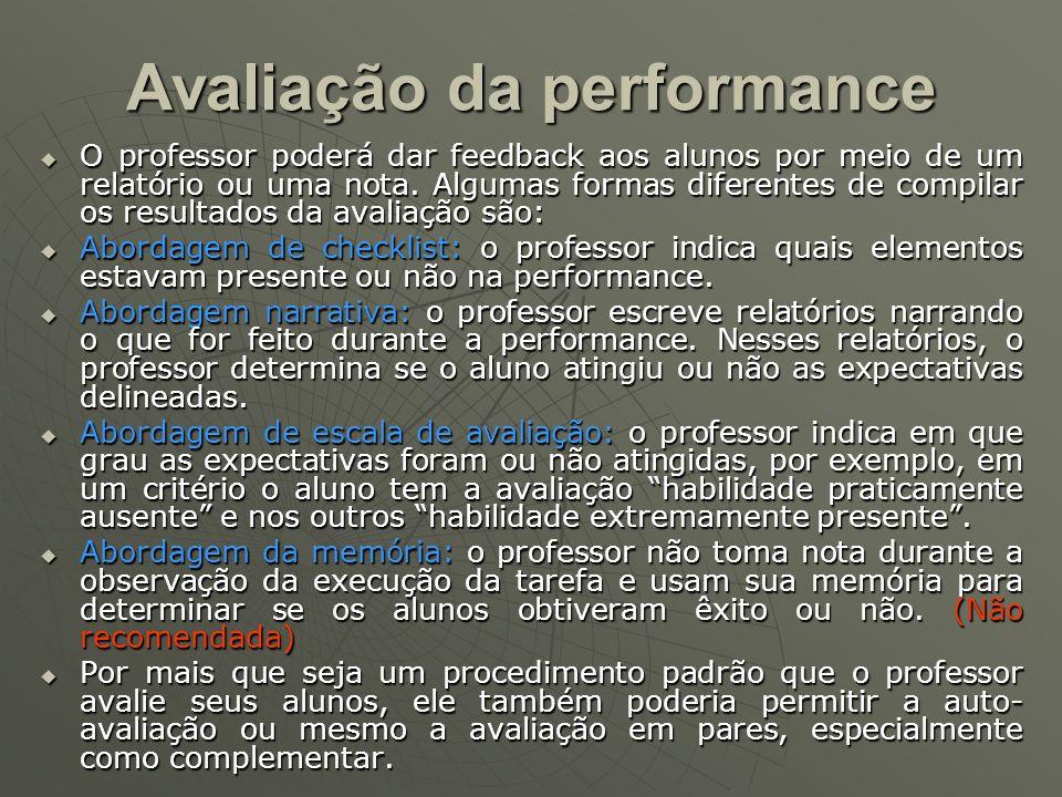 Avaliação da performance O professor poderá dar feedback aos alunos por meio de um relatório ou uma nota. Algumas formas diferentes de compilar os res