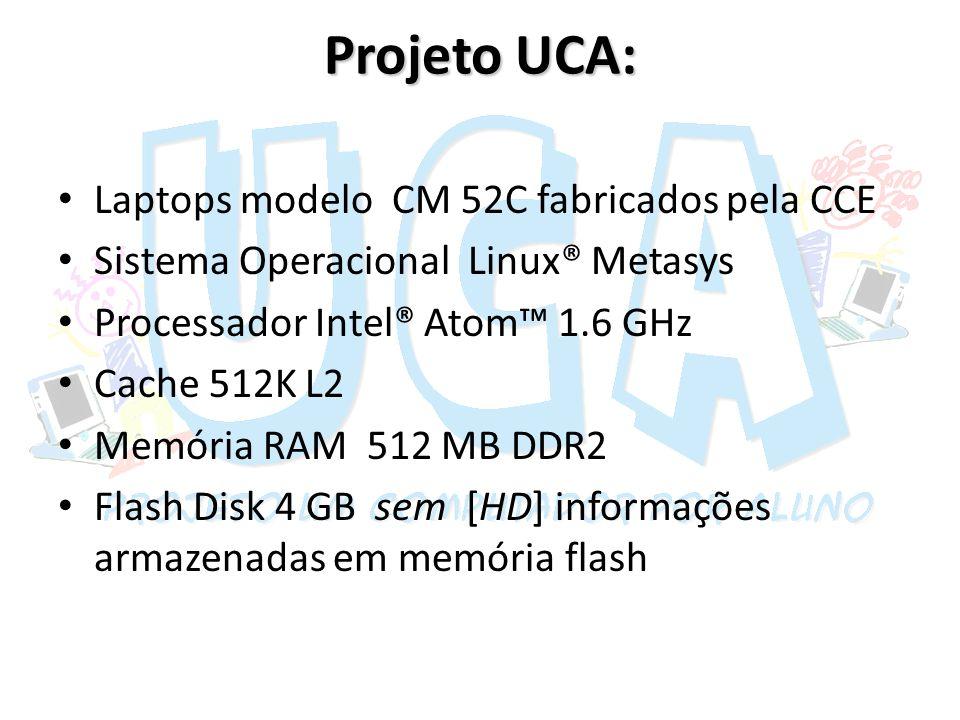 Projeto UCA: Laptops modelo CM 52C fabricados pela CCE Sistema Operacional Linux® Metasys Processador Intel® Atom 1.6 GHz Cache 512K L2 Memória RAM 51