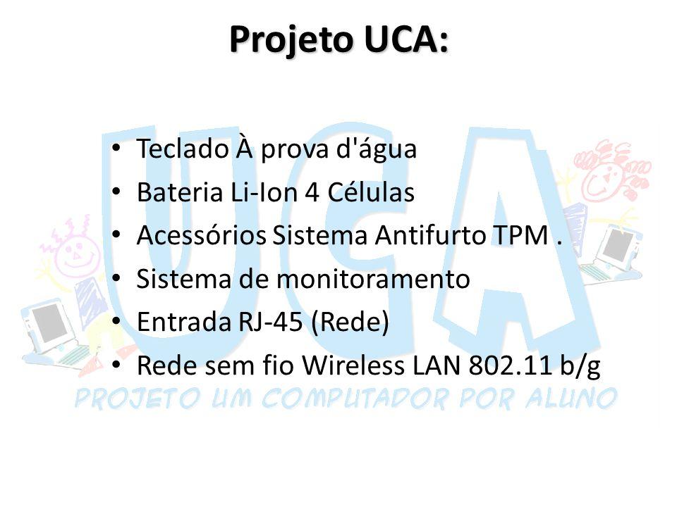 Projeto UCA: Teclado À prova d'água Bateria Li-Ion 4 Células Acessórios Sistema Antifurto TPM. Sistema de monitoramento Entrada RJ-45 (Rede) Rede sem