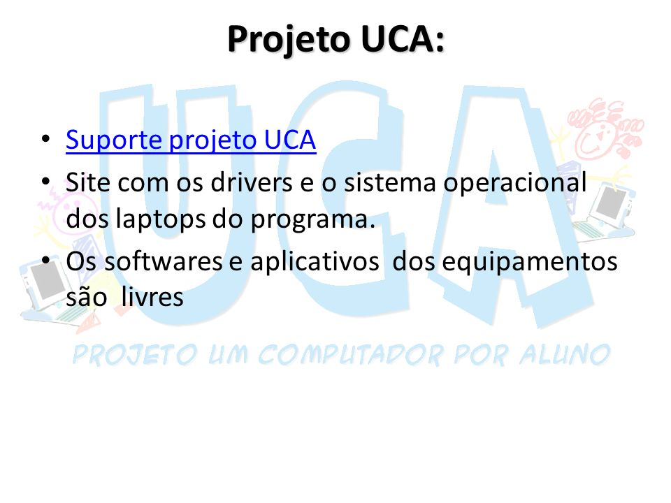 Projeto UCA: Suporte projeto UCA Site com os drivers e o sistema operacional dos laptops do programa. Os softwares e aplicativos dos equipamentos são