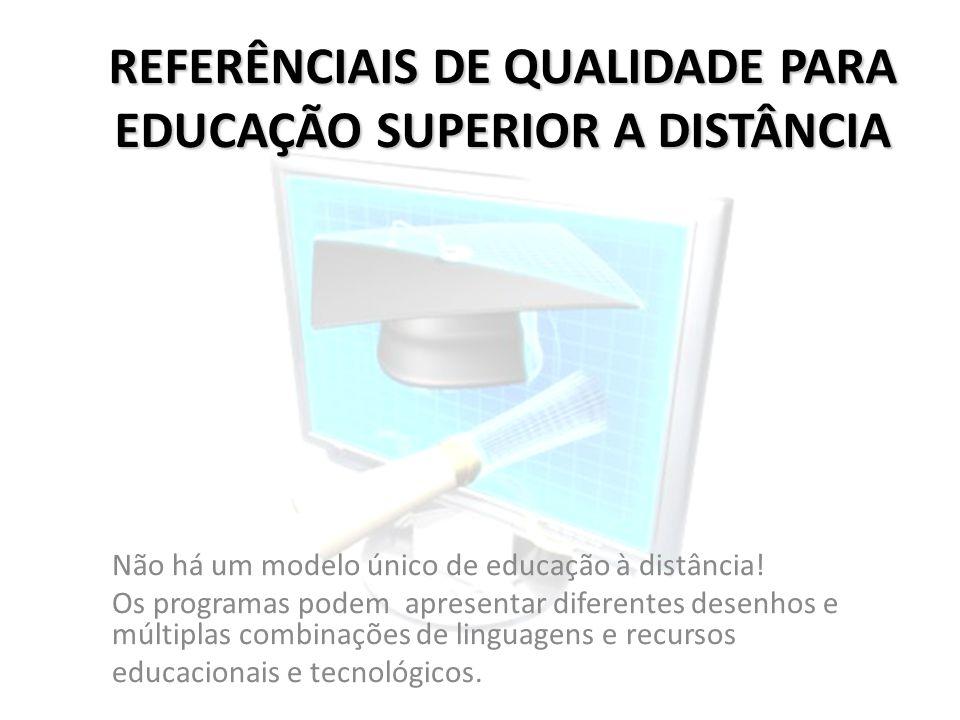REFERÊNCIAIS DE QUALIDADE PARA EDUCAÇÃO SUPERIOR A DISTÂNCIA Não há um modelo único de educação à distância! Os programas podem apresentar diferentes