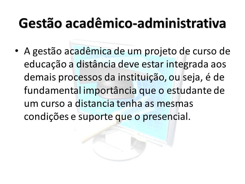 Gestão acadêmico-administrativa A gestão acadêmica de um projeto de curso de educação a distância deve estar integrada aos demais processos da institu