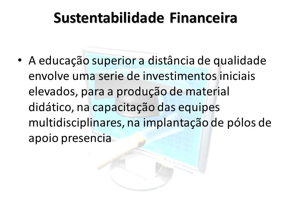 Sustentabilidade Financeira A educação superior a distância de qualidade envolve uma serie de investimentos iniciais elevados, para a produção de mate