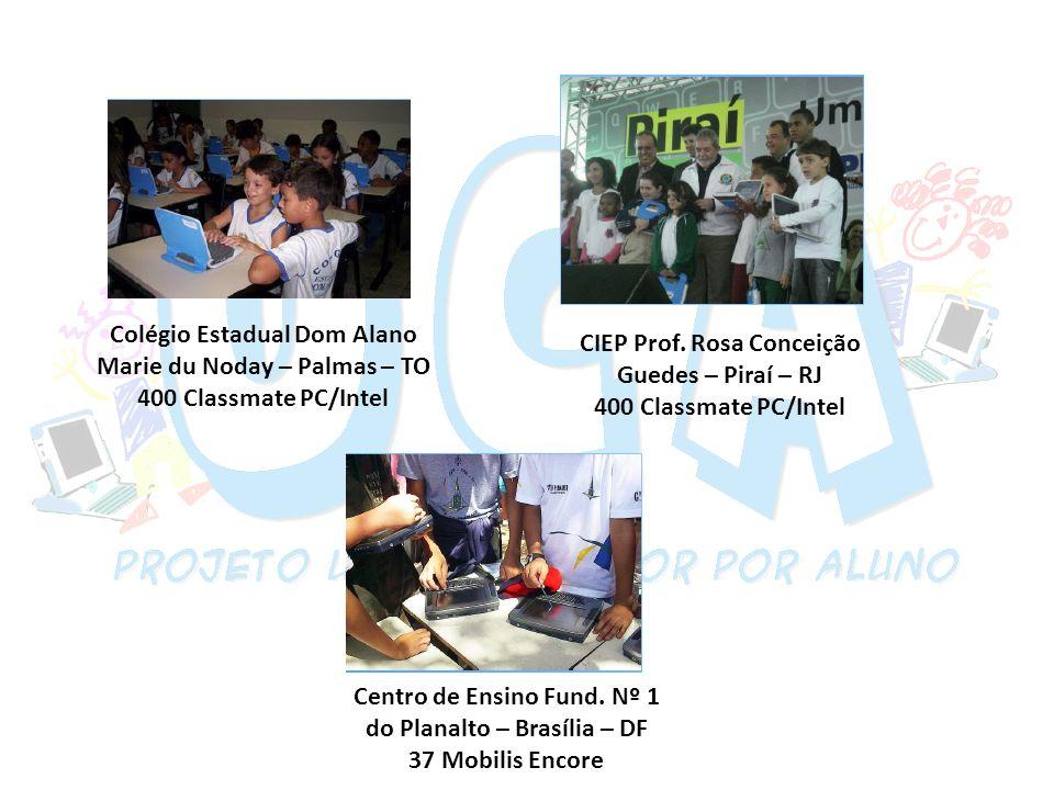 Colégio Estadual Dom Alano Marie du Noday – Palmas – TO 400 Classmate PC/Intel CIEP Prof. Rosa Conceição Guedes – Piraí – RJ 400 Classmate PC/Intel Ce
