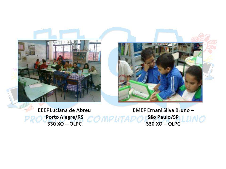 EEEF Luciana de Abreu Porto Alegre/RS 330 XO – OLPC EMEF Ernani Silva Bruno – São Paulo/SP 330 XO – OLPC