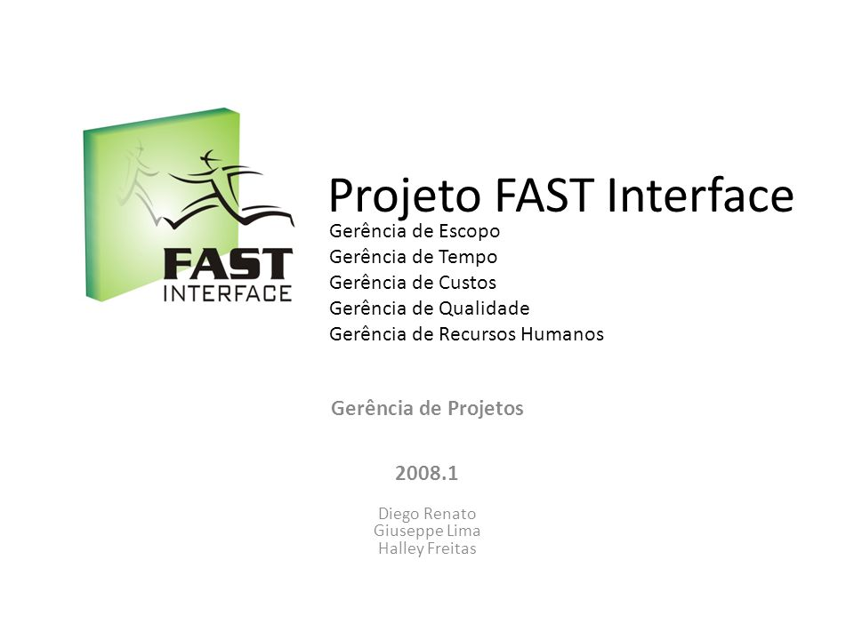 Projeto FAST Interface Gerência de Projetos 2008.1 Diego Renato Giuseppe Lima Halley Freitas Gerência de Escopo Gerência de Tempo Gerência de Custos Gerência de Qualidade Gerência de Recursos Humanos
