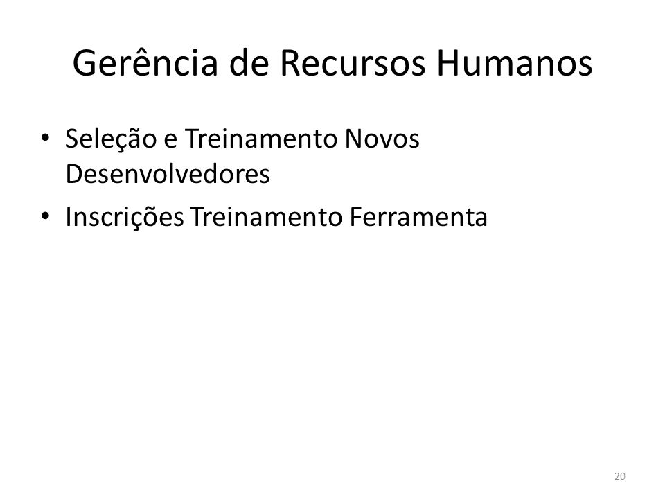 Gerência de Recursos Humanos Seleção e Treinamento Novos Desenvolvedores Inscrições Treinamento Ferramenta 20