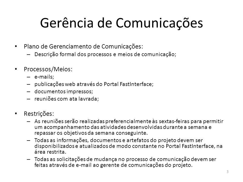 Gerência de Comunicações Plano de Gerenciamento de Comunicações: – Descrição formal dos processos e meios de comunicação; Processos/Meios: – e-mails;