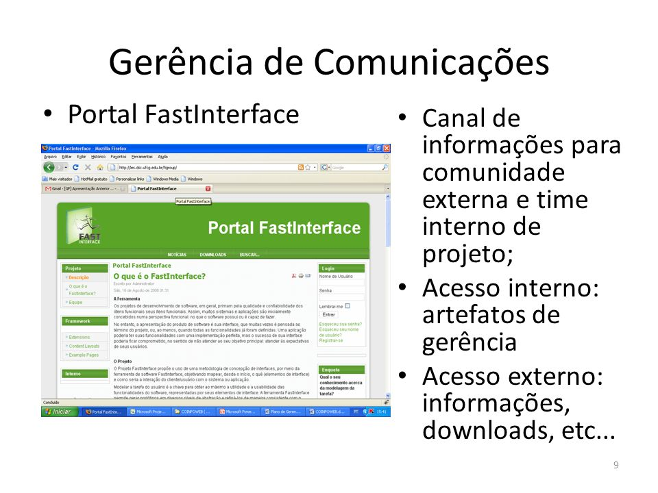 Gerência de Comunicações Portal FastInterface 9 Canal de informações para comunidade externa e time interno de projeto; Acesso interno: artefatos de g