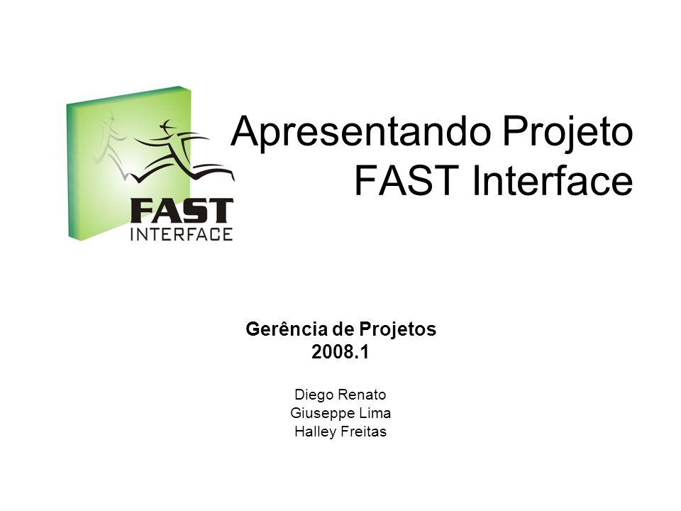 Apresentando Projeto FAST Interface Gerência de Projetos 2008.1 Diego Renato Giuseppe Lima Halley Freitas