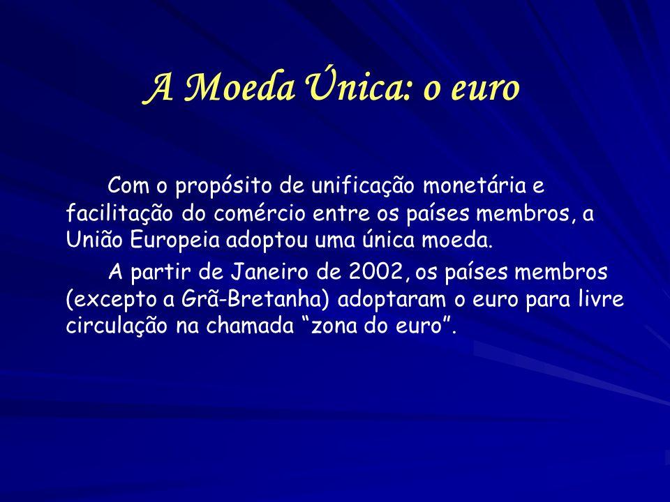 A Moeda Única: o euro Com o propósito de unificação monetária e facilitação do comércio entre os países membros, a União Europeia adoptou uma única mo