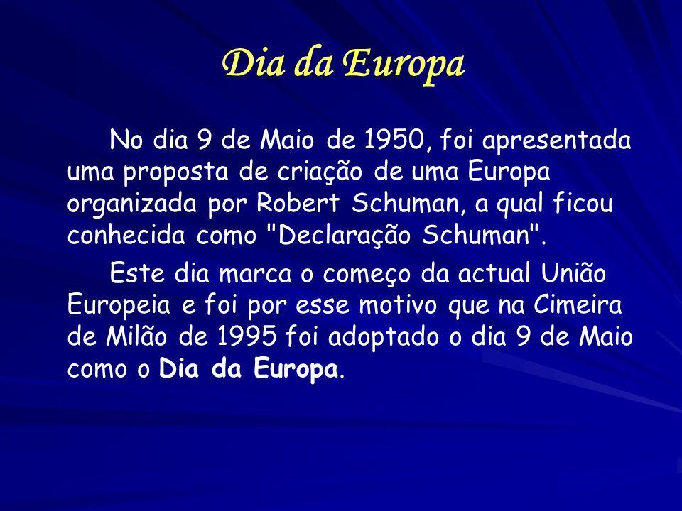 Dia da Europa No dia 9 de Maio de 1950, foi apresentada uma proposta de criação de uma Europa organizada por Robert Schuman, a qual ficou conhecida co