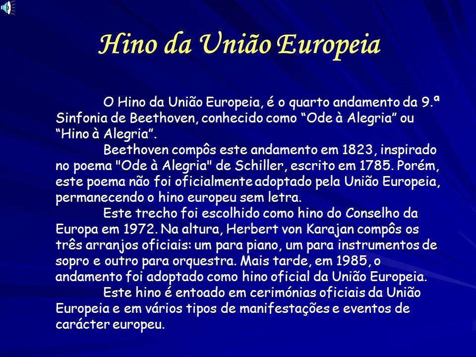 Hino da União Europeia O Hino da União Europeia, é o quarto andamento da 9.ª Sinfonia de Beethoven, conhecido como Ode à Alegria ou Hino à Alegria. Be