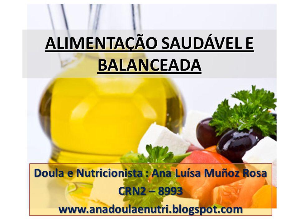 Doula e Nutricionista : Ana Luísa Muñoz Rosa CRN2 – 8993 www.anadoulaenutri.blogspot.com ALIMENTAÇÃO SAUDÁVEL E BALANCEADA