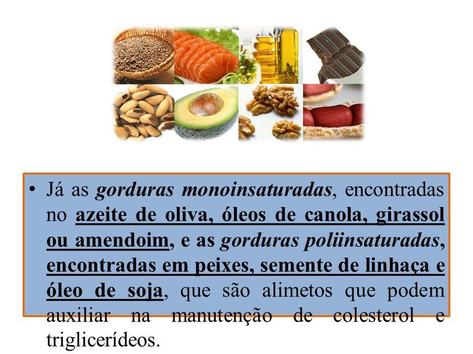 Já as gorduras monoinsaturadas, encontradas no azeite de oliva, óleos de canola, girassol ou amendoim, e as gorduras poliinsaturadas, encontradas em p