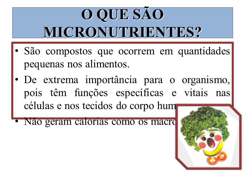 O QUE SÃO MICRONUTRIENTES? São compostos que ocorrem em quantidades pequenas nos alimentos. De extrema importância para o organismo, pois têm funções
