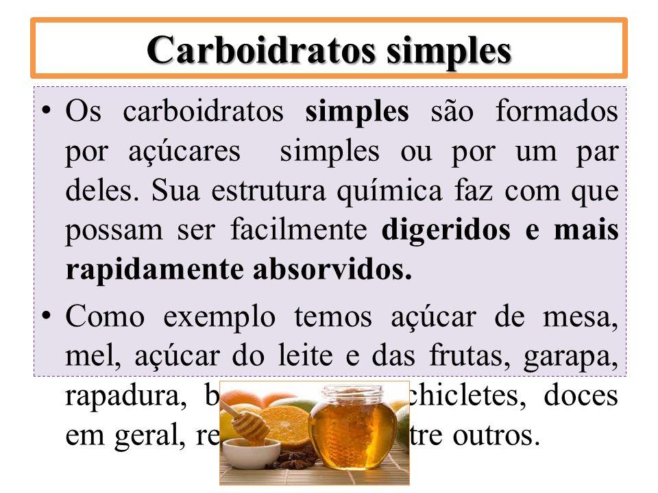 Carboidratos simples Os carboidratos simples são formados por açúcares simples ou por um par deles. Sua estrutura química faz com que possam ser facil