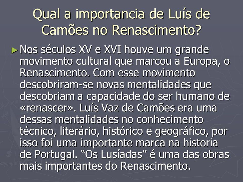 Qual a importancia de Luís de Camões no Renascimento? Nos séculos XV e XVI houve um grande movimento cultural que marcou a Europa, o Renascimento. Com