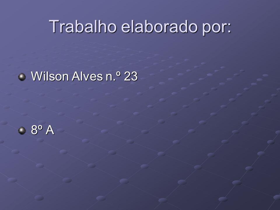 Trabalho elaborado por: Wilson Alves n.º 23 Wilson Alves n.º 23 8º A 8º A