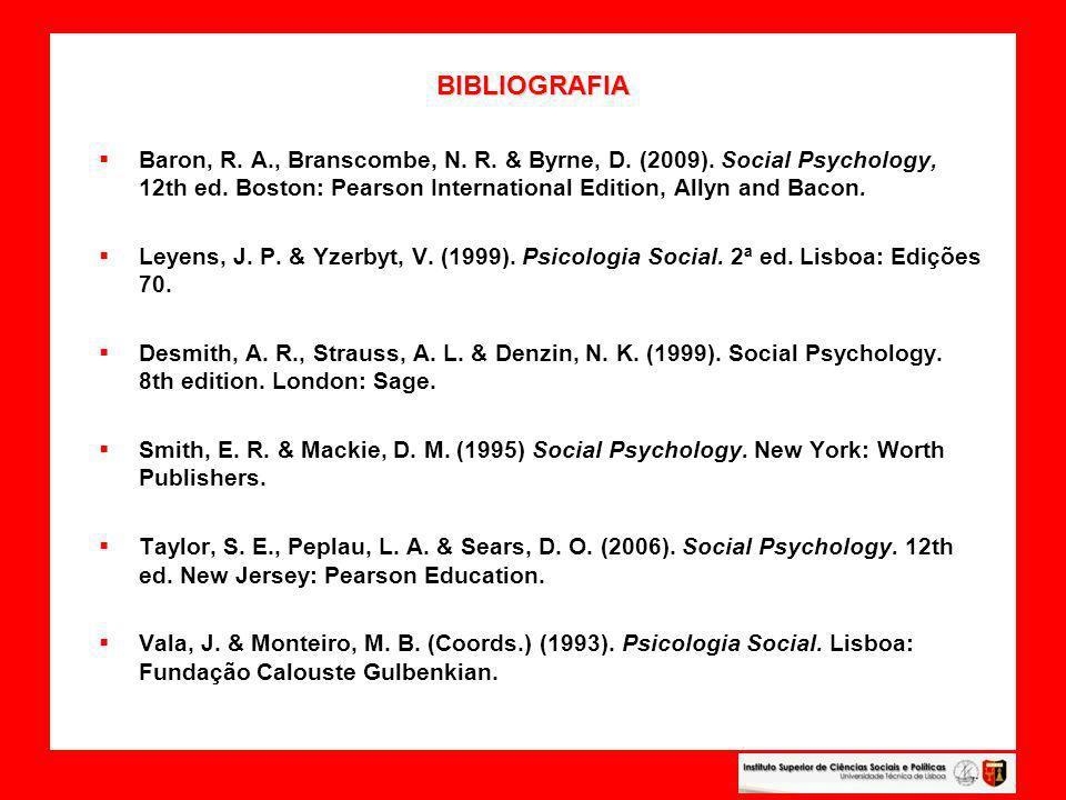 BIBLIOGRAFIA Baron, R. A., Branscombe, N. R. & Byrne, D. (2009). Social Psychology, 12th ed. Boston: Pearson International Edition, Allyn and Bacon. L