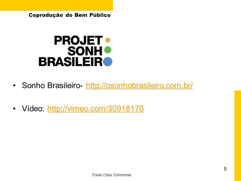 5 Paula Chies Schommer Coprodução do Bem Público Sonho Brasileiro- http://osonhobrasileiro.com.br/http://osonhobrasileiro.com.br/ Vídeo: http://vimeo.