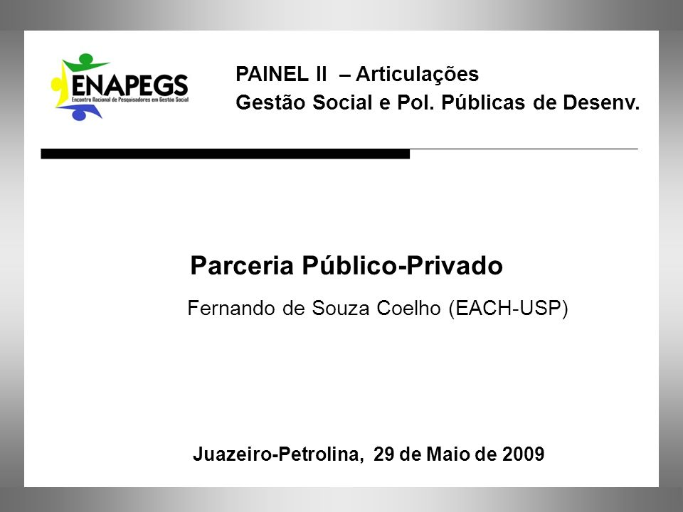 Parceria Público-Privado Fernando de Souza Coelho (EACH-USP) São Paulo, 12 de março de 2007 Juazeiro-Petrolina, 29 de Maio de 2009 PAINEL II – Articul