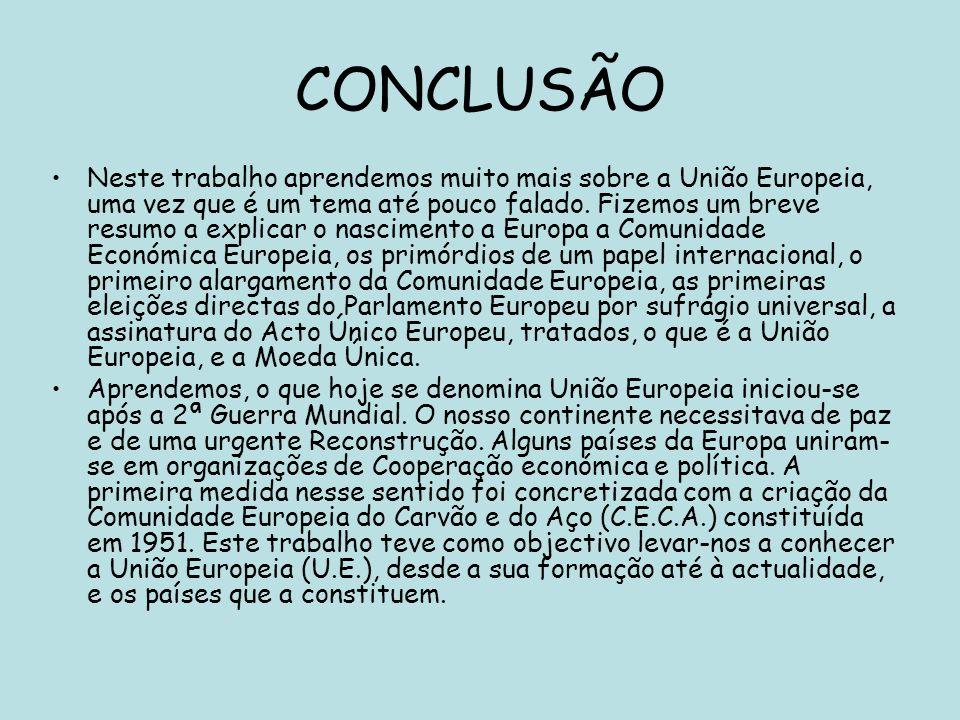 CONCLUSÃO Neste trabalho aprendemos muito mais sobre a União Europeia, uma vez que é um tema até pouco falado. Fizemos um breve resumo a explicar o na