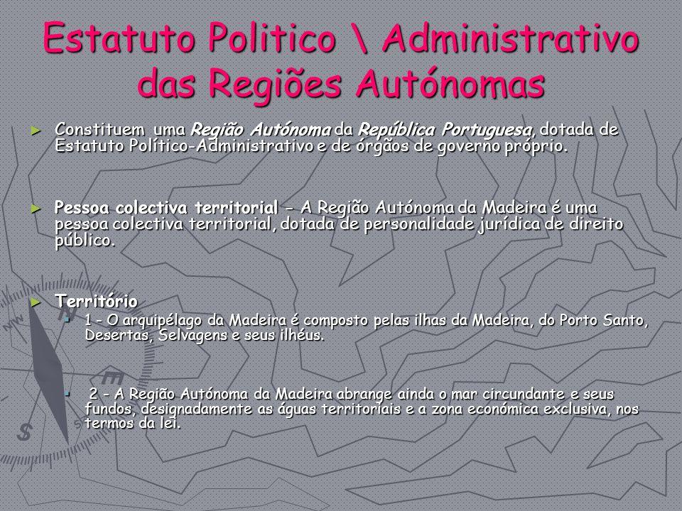 Estatuto Politico \ Administrativo das Regiões Autónomas Constituem uma Região Autónoma da República Portuguesa, dotada de Estatuto Político-Administr